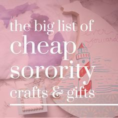 The big list of cheap sorority crafts and gifts, perfect for your big or little!