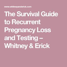 The Survival Guide to Recurrent Pregnancy Loss and Testing – Whitney & Erick