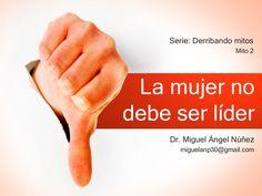 Mito 2 la mujer no debe ser lider by Miguel Angel Nunez via slideshare