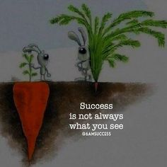 Success is not always what you see two rabbits grabbing their carrots big and small ones Inspirational Quotes About Success, Inspirational Quotes Pictures, Motivational Quotes For Life, Quotes About Moving On, Success Quotes, Work Quotes, Encouragement Quotes, Wisdom Quotes, Qoutes