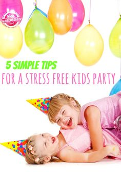 5 Tips for Planning a Stress Free Kids Party - http://kidsactivitiesblog.com/47280/5-tips-for-planning-a-stress-free-kids-party