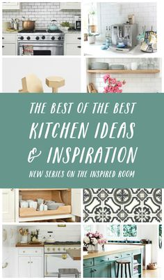 The Best of the Best - Kitchen Ideas and Inspiration - New Series on The Inspired Room