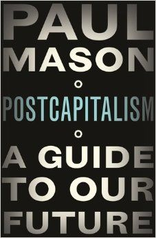 Book Review: Postcapitalism: A Guide to Our Future by Paul Mason