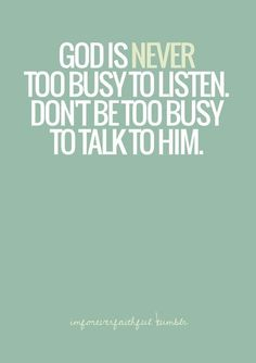 He is never too busy for you.. Don't be too busy for Him. #Faith #pray #quotes #life