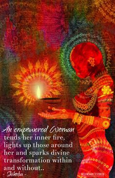 An empowered woman tends her inner fire, lights up those around her and sparks…