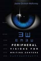 Peripheral visions for writing centers @ 808.042 M45 2013