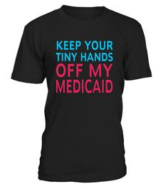 .       The President wants to repeal and replace Obamacare. In doing so, he plans to cut medicaid by 800 billion dollars. This same man promised not to cut medicaid when he was a candidate asking Americans to vote for him.   Save Medicaid TShirt Message.