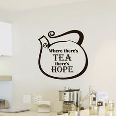 Wall Decals Vinyl Sticker Quote Where theres tea theres hope Teapot Pot Kitchen Bar Cafe Restaurant Decal Home Decor Murals Bedroom Studio Dorm: Amazon.co.uk: Kitchen & Home