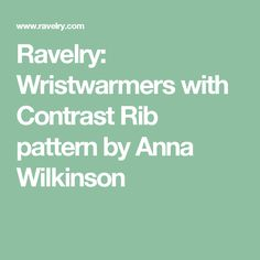 Ravelry: Wristwarmers with Contrast Rib pattern by Anna Wilkinson