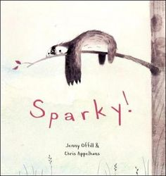 Sparky! by Jenny Offill -this is such a delightful book for kids who want a pet but really for any kid.