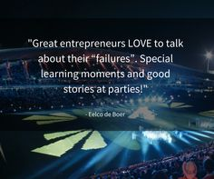 """Great entrepreneurs LOVE to talk about their """"failures"""". Special learning moments and good stories at parties!"""