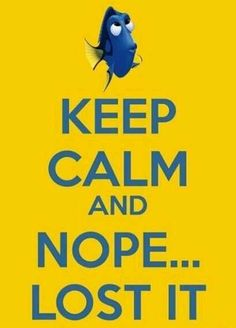 "Love for Dori outweighs the exhaustion with ""Keep Calm"" phrases!  I wish I spoke whale!"