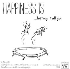 Happiness is letting go.