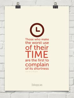 Those who make the worst use of their time are the first to complain of its shortness by Jean de La Bruysre #36382