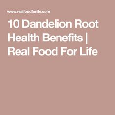 10 Dandelion Root Health Benefits | Real Food For Life