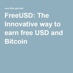 FreeUSD: The Innovative way to earn free USD and Bitcoin - http://www.free-usd.com/j.php?r=35855