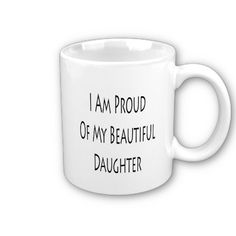Mother to Daughter Quote Coffee Mug | Mothers, Eyes and ... I Am Proud Of My Daughter Quotes