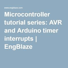 Microcontroller tutorial series: AVR and Arduino timer interrupts | EngBlaze