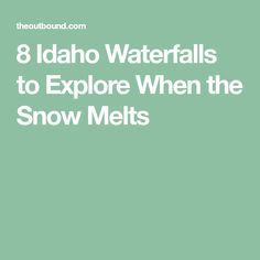 8 Idaho Waterfalls to Explore When the Snow Melts