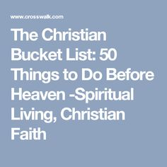 The Christian Bucket List: 50 Things to Do Before Heaven -Spiritual Living, Christian Faith