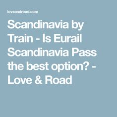 Scandinavia by Train - Is Eurail Scandinavia Pass the best option? - Love & Road