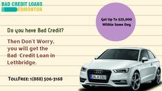 Do you have Bad Credit ? No need to worry when you easily get Bad Credit Car loan lethbridge region without any issues.