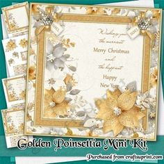 Golden Poinsettia Mini Kit by Elaine Hayhoe An 8x8 christmas card kit with a card front, topper, decoupage, insert, and matching gift cards.