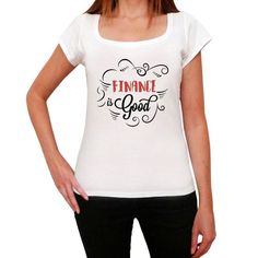 Finance is Good Women's T-shirt White Birthday Gift 00486 #WomenFinance