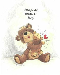 Todo el mundo necesita un abrazo. Everybody needs a hugs Need A Hug, Love Hug, Love Bear, Big Bear, Birthday Greeting Cards, Birthday Greetings, Birthday Wishes, Tatty Teddy, Hug Quotes