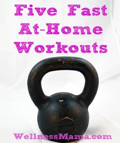 Easy Home Workouts  These fast workouts provide maximum benefit with little time: kettlebell workouts, sprint training, and strength training like push ups, squats, and pull ups.