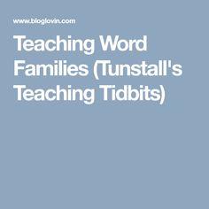 Teaching Word Families (Tunstall's Teaching Tidbits)