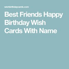 Best Friends Happy Birthday Wish Cards With Name