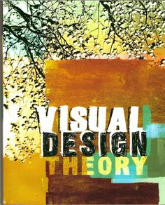 Visual Design Theory by 4th Edition by Shirl Brainard; Th...