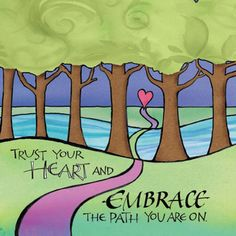 Trust Your Heart and Embrace The Path You Are On
