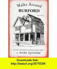 Walks Around Burford (Walkabout) (9781873877081) Mark Richards , ISBN-10: 1873877080  , ISBN-13: 978-1873877081 ,  , tutorials , pdf , ebook , torrent , downloads , rapidshare , filesonic , hotfile , megaupload , fileserve