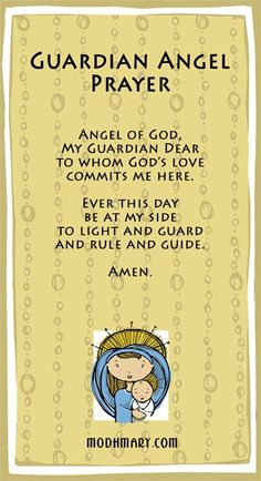 Angel of God~ I used to ask my mom to say this prayer for me over and over again.....