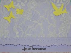 """This card is a result of a personal challenge. Use the lace that you have had for years! It adds great texture. The inside says, """"Jesus loves you!"""""""