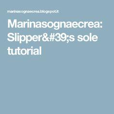 Marinasognaecrea: Slipper's sole tutorial