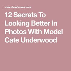 12 Secrets To Looking Better In Photos With Model Cate Underwood