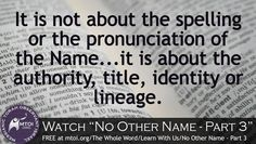 It is not about the spelling or the pronunciation of the Name...it is about the authority, title, identity or lineage.