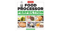America's Test Kitchen unleashes the potential of what a food processor can do with an eye-opening collection of 75 kitchen-tested recipe...