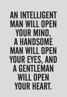 I haven't exactly dated but I just feel like handsome intelligent gentlemen are so rare...----- this>>>>>