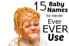 15 Baby Names That Should Never Be Used – But Have Been