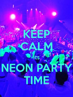 KEEP CALM its NEON PARTY TIME - KEEP CALM AND CARRY ON Image Generator - brought to you by the Ministry of Information