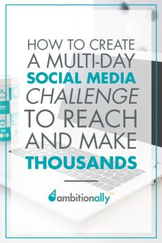 Get the inside scoop on running your own multi-day social media challenge to build your list... and reach and make thousands!