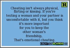 Cheating isn't always physical, flirting or kissing. If you're texting a woman and your partner is uncomfortable with it, but you think it's more important for you to keep the other woman's friendship, That's emotional cheating. Truth be told! Great Quotes, True Quotes, Quotes To Live By, Inspirational Quotes, Qoutes, Strong Quotes, Flirting Quotes, Motivational, Mantra