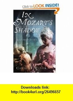 In Mozarts Shadow His Sisters Story Carolyn Meyer , ISBN-10: 0152055940  ,  , ASIN: B002HJ3HES , tutorials , pdf , ebook , torrent , downloads , rapidshare , filesonic , hotfile , megaupload , fileserve