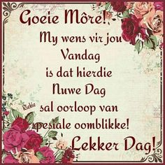 Good Morning Wishes, Good Morning Quotes, Lekker Dag, Goeie Nag, Goeie More, Afrikaans Quotes, Qoutes, Messages, Mornings