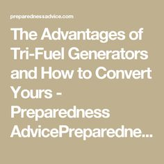 The Advantages of Tri-Fuel Generators and How to Convert Yours - Preparedness AdvicePreparedness Advice