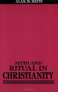 Myth and Ritual In Christianity by Alan Watts.
